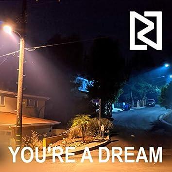 You're a Dream