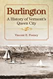 Burlington: A History of Vermont s Queen City (Images from the Past)