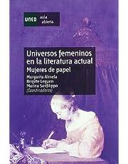 Universos Femeninos En La Literatura Actual. Mujeres de Papel (LITERATURA Y MUJER)