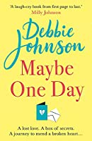 Maybe One Day: Escape with the most uplifting, romantic and heartwarming must-read book of the year!
