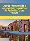 Criterios y normativas en la conservación y restauración del Patrimonio Cultural y Natural (Gestión, Intervención y Preservación del Patrimonio Cultural nº 13)