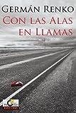 Con las Alas en Llamas (Spanish Edition) by German Renko (2014-02-10)