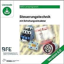 Steuerungstechnik: mit Schaltungssimulator Version 5.0 (BFE-Lernprogramm)