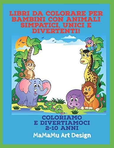 Libri da colorare per bambini con animali simpatici, unici e divertenti!: Coloriamo e divertiamoci (2 - 10 anni)