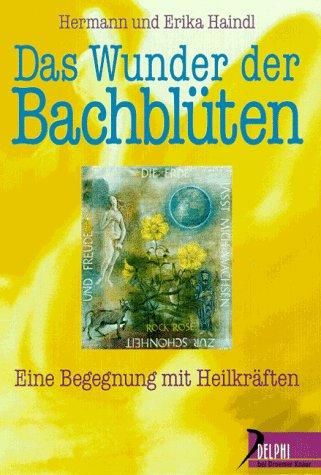 Das Wunder der Bachblüten: Eine Begegnung mit Heilkräften (Delphi bei Droemer Knaur)