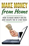 Make Money from Home: How to Make Money Online and Escape the 9-5 Rat Race (Work From Home Series, Sites That Pay You Book, ebay selling, fiverr) (English Edition)