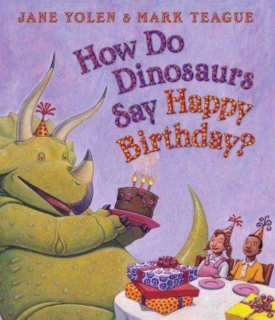 How Do Dinosaurs Say Happy Birthday? (How Do Dinosaurs...?) How Do Dinosaurs Say Happy Birthday?