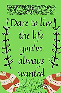 Dare to live the life you've always wanted: Blank Lined Journal, Notebook, motivational & inspirational travellers Notebook, Ruled, Writing Book, gift ideas for friends everyone planing to travelling