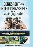 Denksport und Intelligenzspiele für Hunde: Hundebeschäftigung für Zuhause mit vielen Hundespielen zum...