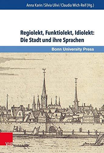 Regiolekt, Funktiolekt, Idiolekt: Die Stadt und ihre Sprachen: Akten der 31. Tagung des Internationalen Arbeitskreises Historische ... / Language in Cultural Contexts, Band 1)