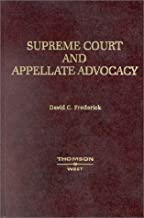 Supreme Court and Appellate Advocacy (Practition Treatise Series)