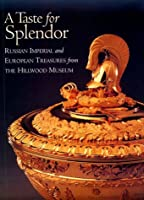Taste for Splendor: Russian Imperial & European Treasures from the Hillwood Museum 0965495825 Book Cover
