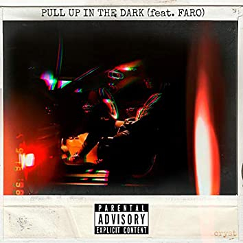 Pull Up in the Dark (feat. Faro)