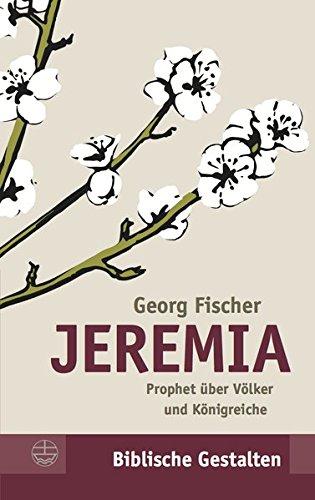 Jeremia: Prophet über Völker und Königreiche (Biblische Gestalten (BG), Band 29): Prophet Uber Volker Und Konigreiche