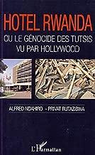 Hôtel Rwanda ou le génocide des tutsis vu par Hollywood (French Edition)