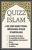 QUIZZ ISLAM + DE 150 QUESTIONS RÉPONSES POUR S'INSTRUIRE: les piliers de l'islam, le prophète de l'islam, les prophètes cités dans le Coran, le pélerinage, le jeûne...