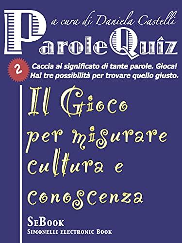 PAROLEQuiz - 2: Caccia al significato di tante parole. Gioca! Hai tre possibilità per trovare quello giusto (Italian Edition)