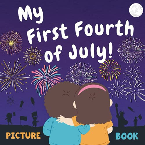 My First Fourth of July: A Fun and Informative Picture Book for Toddlers of...