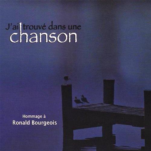 J\'ai Trouvé Dans Une Chanson : Hommage A Ronald Bourgeois