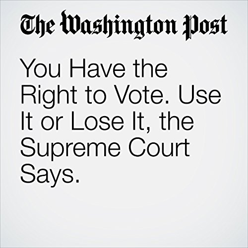 You Have the Right to Vote. Use It or Lose It, the Supreme Court Says. copertina
