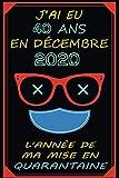 J'ai Eu 40 Ans En Décembre 2020 L'année De Ma Mise En Quarantaine: Joyeux Anniversaire 40 ans | Cadeau Pour 40 ans Homme - Femme | Idée Cadeau - ... | Carnet de Notes - Cahier - Bloc Notes |