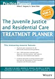 The Juvenile Justice and Residential Care Treatment Planner, with DSM 5 Updates (PracticePlanners)