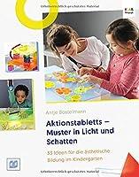 Aktionstabletts - Muster in Licht und Schatten: 33 Ideen fuer die aesthetische Bildung im Kindergarten