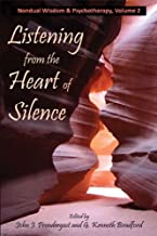 Listening from the Heart of Silence (Nondual Wisdom & Psychtherapy Book 2)