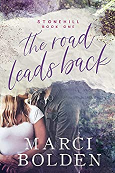 The Road Leads Back: A Small Town, Second Chance Romance (Stonehill Series Book 1) by [Marci Bolden]