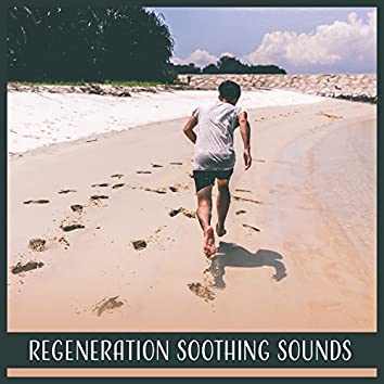 Regeneration Soothing Sounds: Music for Massage, Stress Relief, Healthy Mind, Total Relaxing Vibes