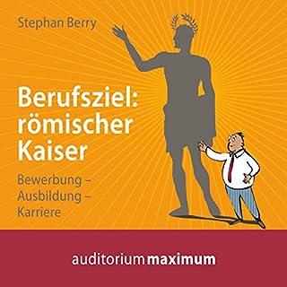 Berufsziel: römischer Kaiser - Bewerbung, Ausbildung, Karriere                   Autor:                                                                                                                                 Stephan Berry                               Sprecher:                                                                                                                                 Martin Falk                      Spieldauer: 1 Std. und 9 Min.     1 Bewertung     Gesamt 5,0