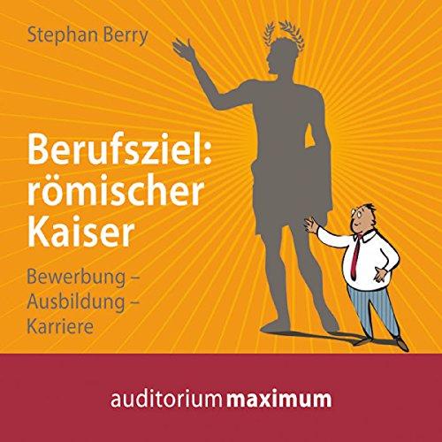 Berufsziel: römischer Kaiser - Bewerbung, Ausbildung, Karriere audiobook cover art