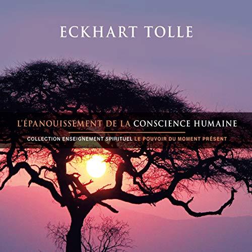 L'épanouissement de la conscience humaine: Collection d'enseignement spirituel - Le pouvoir du moment présent