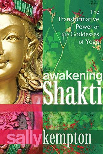Kempton, S: Awakening Shakti: The Transformative Power of the Goddesses of Yoga