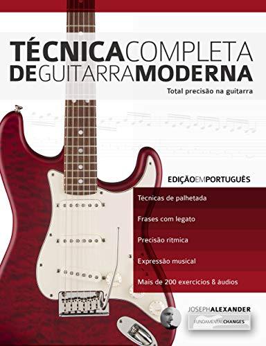 Técnica Completa de Guitarra Moderna: Total Precisão na Guitarra (aprender a técnica da guitarra Livro 1)