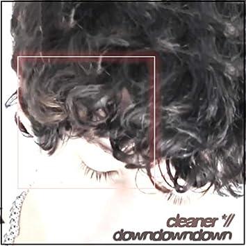 Cleaner // DownDownDown