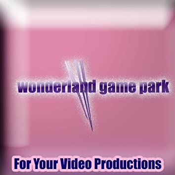 Wonderland Game Park (Music for Your Video Productions)