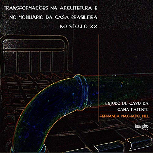 Transformações na arquitetura e no mobiliário da casa brasileira no século XX  (PDF): Estudo de caso da cama patente (Portuguese Edition) ⭐