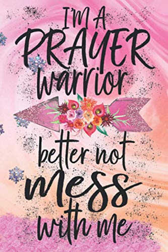 I'm A Prayer Warrior, Better Not Mess With Me: Journal Guide To Prayer, Praise and Thanks Modern Calligraphy and Lettering 52 Week Scripture, ... to Celebrate God's Gifts with Gratitude,