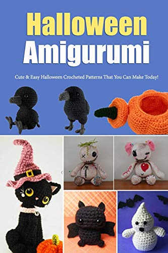 Halloween Amigurumi : Cute & Easy Halloween Crocheted Patterns That You Can Make Today!: Gift for Holiday