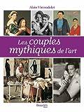 Les couples mythiques de l'art de Alain Vircondelet (8 octobre 2011) Broché