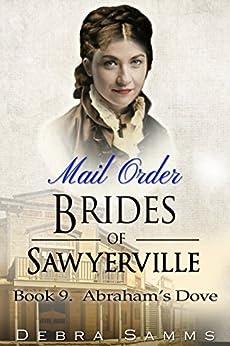 MAIL ORDER BRIDE: Abraham's Dove - Clean Historical Western Romance (Sawyerville Mail Order Brides Book 9) by [Debra Samms]