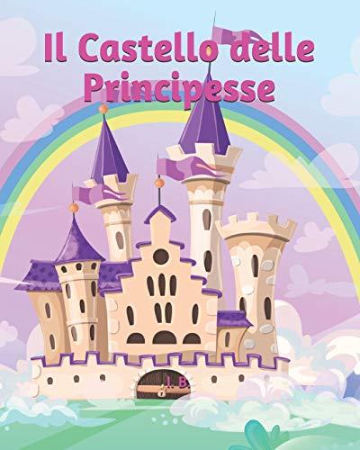 Il Castello delle Principesse: Libro da colorare - Principesse Disney da colorare - Libro delle Principesse Disney - Tanti disegni da colorare