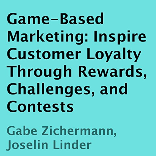 Game-Based Marketing: Inspire Customer Loyalty Through Rewards, Challenges, and Contests audiobook cover art
