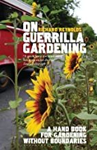 On Guerrilla Gardening: A Handbook for Gardening without Boundaries by Richard Reynolds (4-May-2009) Paperback