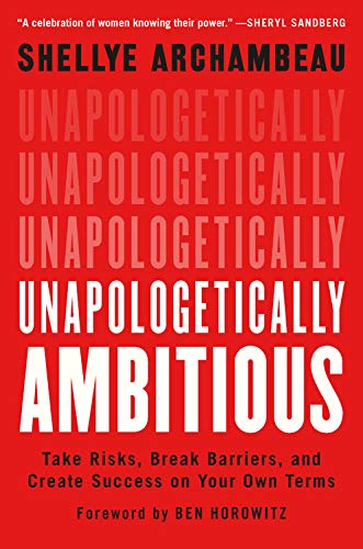 Compare Textbook Prices for Unapologetically Ambitious: Take Risks, Break Barriers, and Create Success on Your Own Terms  ISBN 9781538702895 by Archambeau, Shellye,Horowitz, Ben
