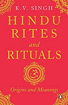 Hindu Rites and Rituals: Origins and Meanings by [K V Singh]