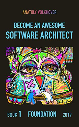 Become an Awesome Software Architect: Book 1: Foundation 2019