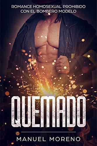 QUEMADO: Romance Homosexual Prohibido con el Bombero Modelo (Novela Romántica y Erótica Gay)