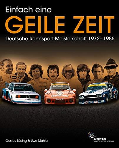 Einfach eine GEILE ZEIT - Deutsche Rennsport-Meisterschaft 1972-1985 - dritte Auflage: Mit dem Kapitel: Helden aus der zweiten Reihe und weiteren neuen Stories